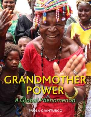 Grandmother Power: A Global Phenomenon de Paola Gianturco