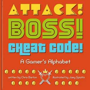 Attack! Boss! Cheat Code!: A Gamer's Alphabet de Chris Barton
