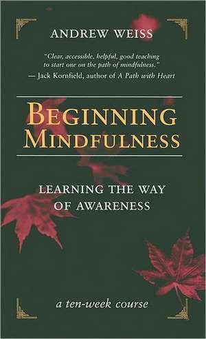 Beginning Mindfulness:  A Ten Week Course de Andrew Weiss