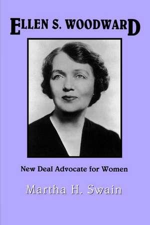 Ellen S. Woodward:  New Deal Advocate for Women de Martha H. Swain