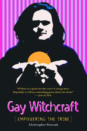 Gay Witchcraft:  Empowering the Tribe de Christopher Penczak