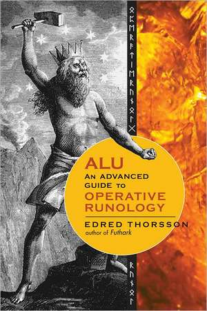 Alu, an Advanced Guide to Operative Runology:  Inspiration for New Consciousness de Edred Thorsson