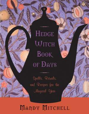 Hedgewitch Book of Days:  Spells, Rituals, and Recipes for the Magical Year de Mandy Mitchell