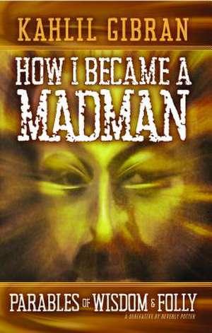 How I Became a Madman de Kahill Gibran