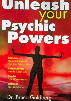 Unleash Your Psychic Powers de Bruce Goldberg