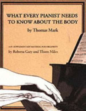 What Every Pianist Needs to Know About the Body de Thomas Mark