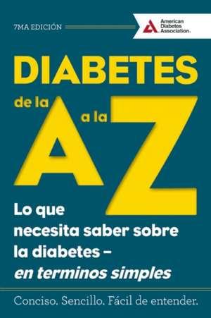 Diabetes de La A A La Z (Diabetes A to Z):  Lo Que Necesita Saber Sobre La Diabetes -- En Terminos Simples (What You Need to Know about Diabetes -- Sim de American Diabetes Association