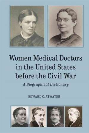 Women Medical Doctors in the United States before  – A Biographical Dictionary de Edward C. Atwater