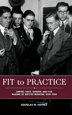 Fit to Practice – Empire, Race, Gender, and the Making of British Medicine, 1850–1980