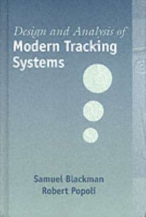 Design and Analysis of Modern Tracking Systems de Samuel Blackman