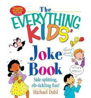 The Everything Kids' Joke Book:  Side-Splitting, Rib-Tickling Fun de Michael Dahl