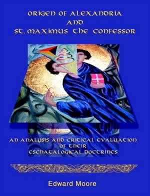 Origen of Alexandria and St. Maximus the Confessor de Edward Moore