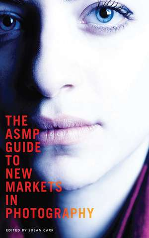 The ASMP Guide to New Markets in Photography de Susan Carr