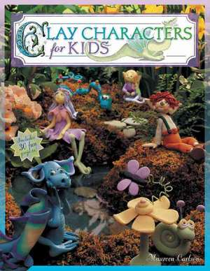 Clay Characters for Kids de Maureen Carlson