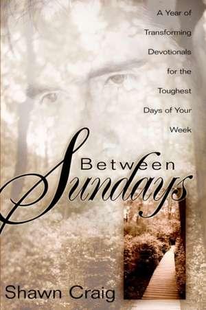 Between Sundays de Shawn Craig