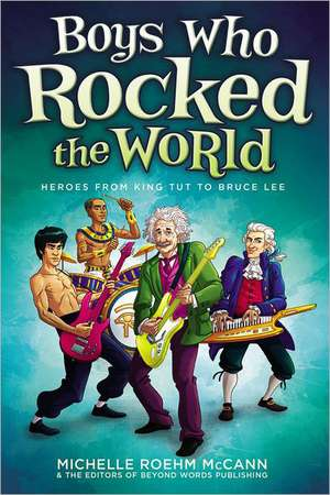 Boys Who Rocked the World:  Heroes from King Tut to Bruce Lee de Michelle Roehm McCann
