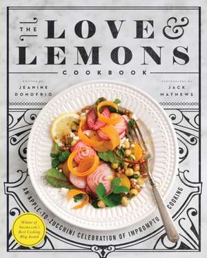 The Love And Lemons Cookbook: An Apple-to-Zucchini Celebration of Impromptu Cooking de Jeanine Donofrio