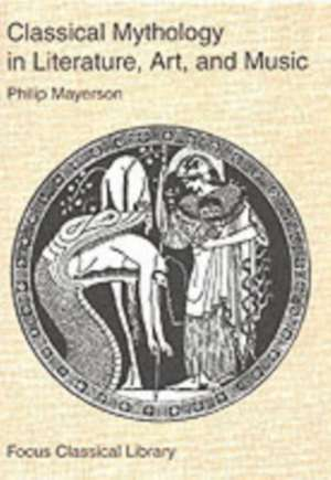 Classical Mythology in Literature, Art, and Music de Philip Mayerson