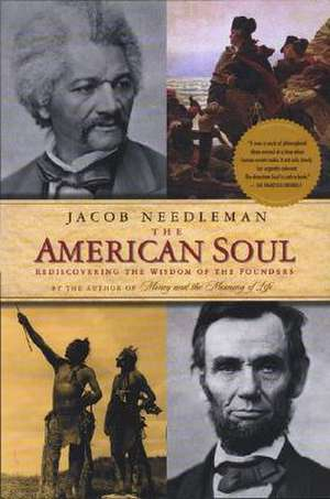The American Soul:  Rediscovering the Wisdom of the Founders de Jacob Needleman