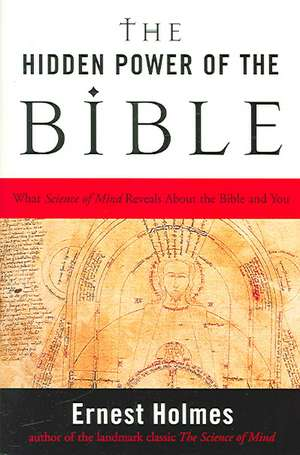 The Hidden Power of the Bible:  What Science of Mind Reveals about the Bible and You de Ernest Holmes