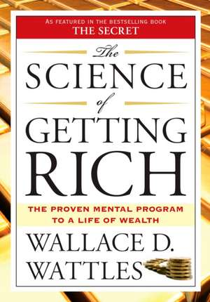 """The Science of Getting Rich:  Includes the Classic Essay """"How to Get What You Want"""" de Wallace D. Wattles"""