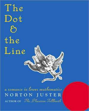 The Dot and the Line:  A Romance in Lower Mathematics de Norton Juster