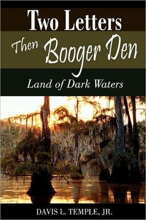 Two Letters Then Booger Den:  Land of Dark Waters de Davis L. Temple