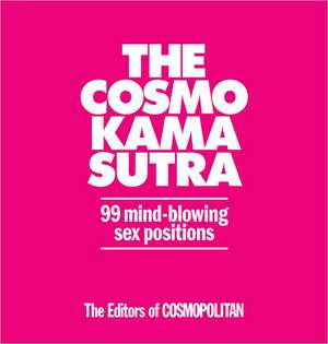 The Cosmo Kama Sutra:  99 Mind-Blowing Sex Positions de The Editors of Cosmopolitan