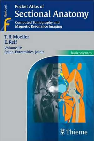 Pocket Atlas of Sectional Anatomy: Volume III: Spine, Extremities, Joints de Torsten Bert Moeller