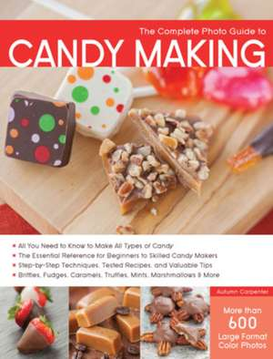 The Complete Photo Guide to Candy Making:  Trims, Rosettes, Sculptures, and Baubles for Fashion, Decor, and Crafts de Autumn Carpenter