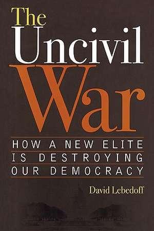 The Uncivil War de David M. Lebedoff