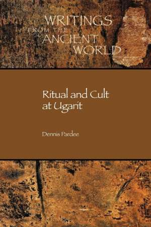 Ritual and Cult at Ugarit de Dennis Pardee