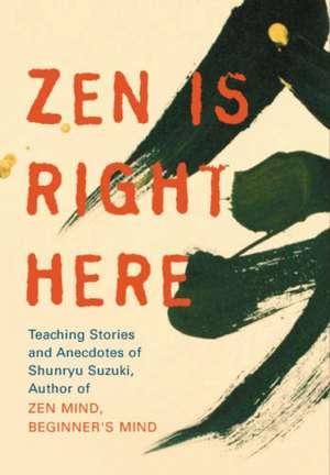 Zen Is Right Here:  Teaching Stories and Anecdotes of Shunryu Suzuki de David Chadwick