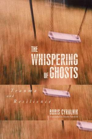 The Whispering of Ghosts:  Trauma and Resilience de Boris Cyrulnik