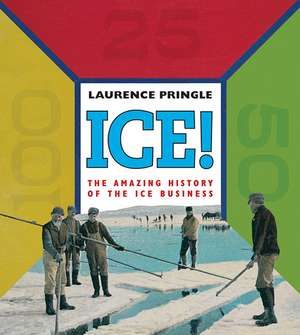 Ice!:  The Amazing History of the Ice Business de Laurence Pringle
