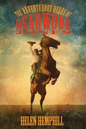 The Adventurous Deeds of Deadwood Jones