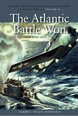 The Atlantic Battle Won, May 1943-May 1945 de Samuel Eliot Morison
