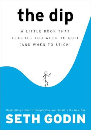 The Dip:  A Little Book That Teaches You When to Quit (and When to Stick) de Seth Godin