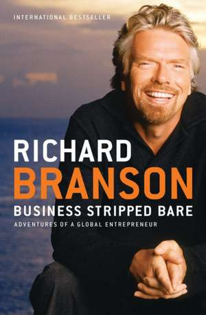 Business Stripped Bare:  Adventures of a Global Entrepreneur de Richard Branson