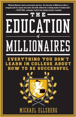 The Education Of Millionaires de Michael Ellsberg
