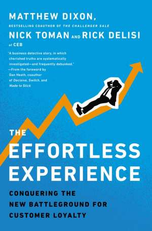 The Effortless Experience:  Conquering the New Battleground for Customer Loyalty de Matthew Dixon