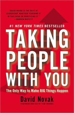 Taking People With You: The Only Way to Make Big Things Happen de David Novak