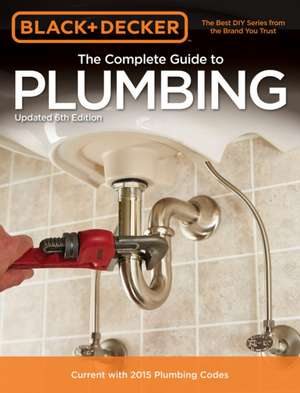 Black & Decker the Complete Guide to Plumbing, 6th Edition imagine