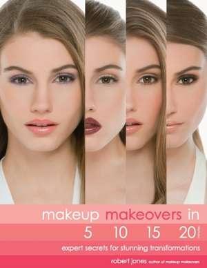 Makeup Makeovers in 5, 10, 15, and 20 Minutes: Expert Secrets for Stunning Transformations de Robert Jones