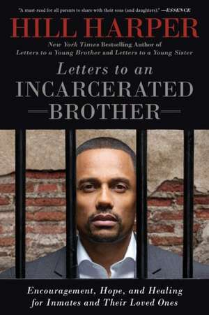 Letters to an Incarcerated Brother:  Encouragement, Hope, and Healing for Inmates and Their Loved Ones de Hill Harper