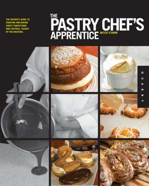The Pastry Chef's Apprentice:  An Insider's Guide to Creating and Baking Sweet Confections and Pastries, Taught by the Masters de Mitch Stamm