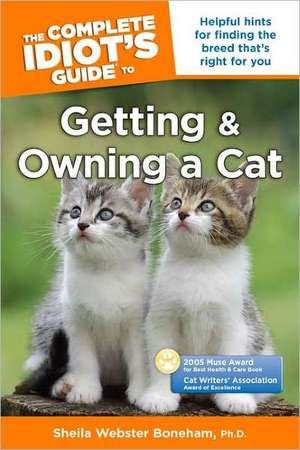 The Complete Idiot's Guide to Getting and Owning a Cat de Sheila Webster Boneham PH.D