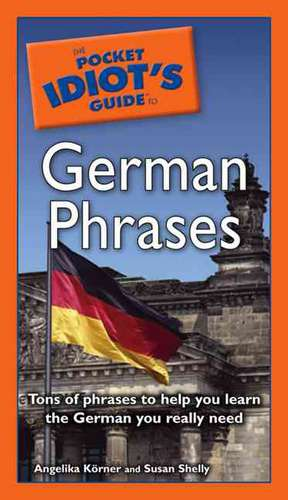 The Pocket Idiot's Guide to German Phrases de Angelika Koerner