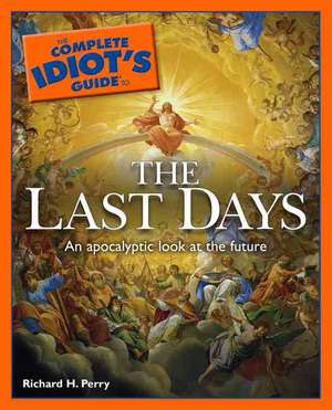 The Complete Idiot's Guide to the Last Days de Richard H. Perry