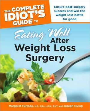 The Complete Idiot's Guide to Eating Well After Weight Loss Surgery de Margaret Furtado